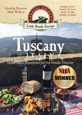Tuscany, Italy: Small-town Itineraries for the Foodie Traveler Cover Image