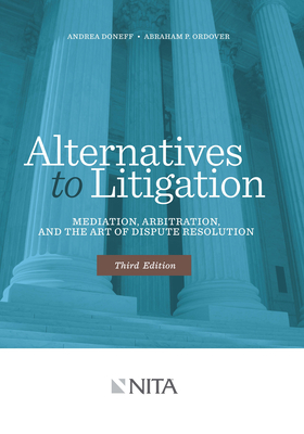 Alternatives to Litigation: Mediation, Arbitration, and the Art of Dispute Resolution Cover Image