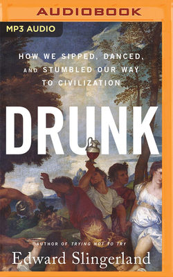 Drunk: How We Sipped, Danced, and Stumbled Our Way to Civilization Cover Image