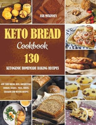 Keto Bread Cookbook: 130 Ketogenic Homemade Baking Recipes Cover Image