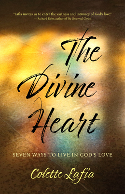 The Divine Heart: Seven Ways to Live in God's Love Cover Image