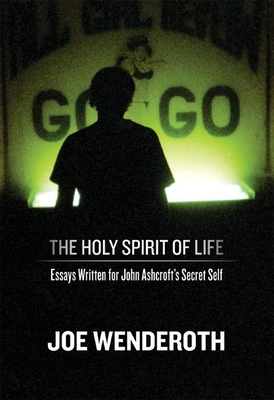 The Holy Spirit of Life: Essays Written for John Ashcroft's Secret Self Cover Image