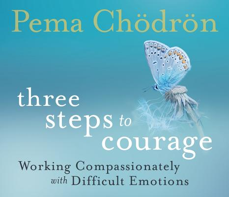 Three Steps to Courage: Working Compassionately with Difficult Emotions Cover Image