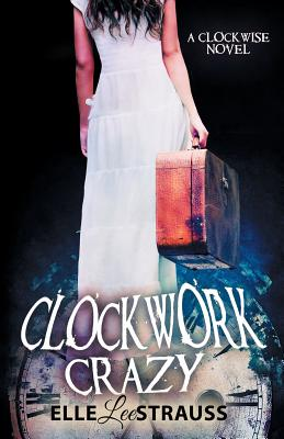Clockwork Crazy: A Young Adult Time Travel Romance Cover Image