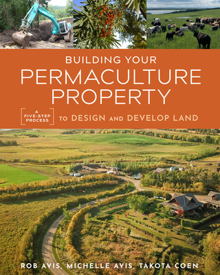 Building Your Permaculture Property: A Five-Step Process to Design and Develop Land (Mother Earth News Wiser Living) Cover Image