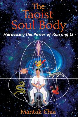 The Taoist Soul Body: Harnessing the Power of Kan and Li Cover Image