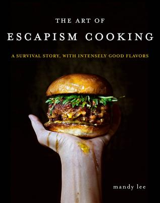 The Art of Escapism Cooking: A Survival Story, with Intensely Good Flavors Cover Image