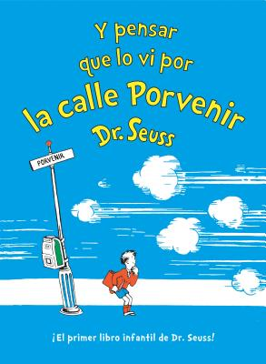 Y pensar que lo vi por la calle Porvenir (And to Think That I Saw It on Mulberry Street Spanish Edition) (Classic Seuss) Cover Image