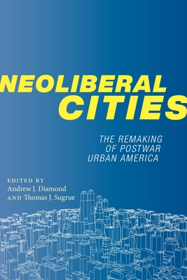 Neoliberal Cities: The Remaking of Postwar Urban America Cover Image