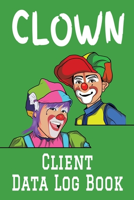 Clown Client Data Log Book: 6 x 9 Professional Clown Client Tracking Address & Appointment Book with A to Z Alphabetic Tabs to Record Personal Cus Cover Image