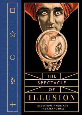 The Spectacle of Illusion: Deception, Magic and the Paranormal Cover Image