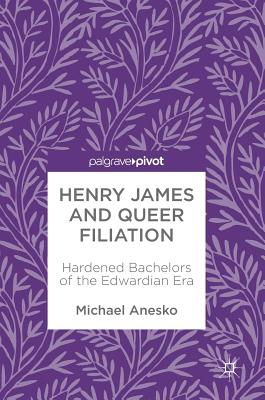 Henry James and Queer Filiation: Hardened Bachelors of the Edwardian Era Cover Image