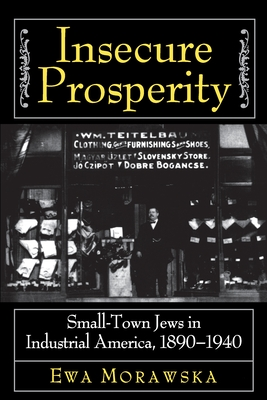 Insecure Prosperity: Small-Town Jews in Industrial America, 1890-1940 Cover Image