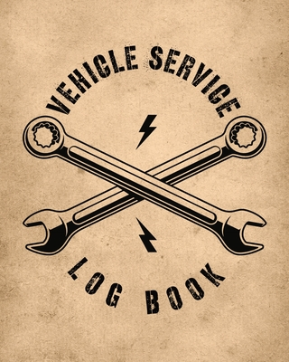 Vehicle Service Log Book: Maintenance and Repair Record Book for Cars, Trucks, Motorcycles & Other Vehicles Cover Image