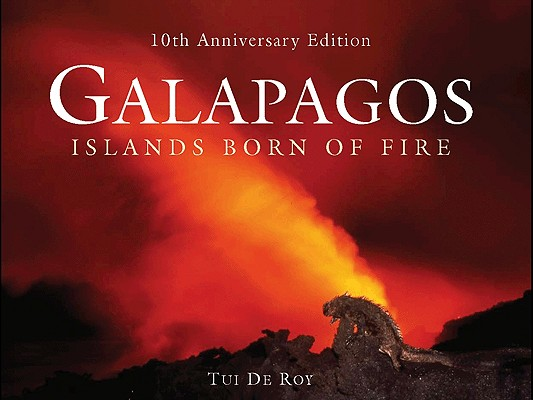 Galapagos: Islands Born of Fire - 10th Anniversary Edition Cover Image