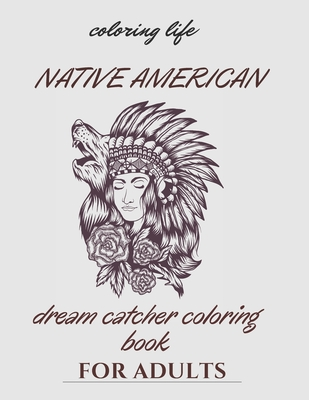native american dream catcher coloring book for adult: Inspired By Native American Indian Cultures and Styles Cover Image