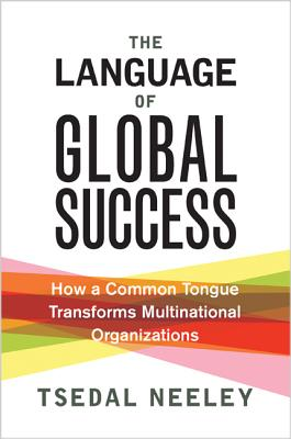 The Language of Global Success: How a Common Tongue Transforms Multinational Organizations Cover Image