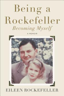 Being a Rockefeller, Becoming Myself: A Memoir Cover Image