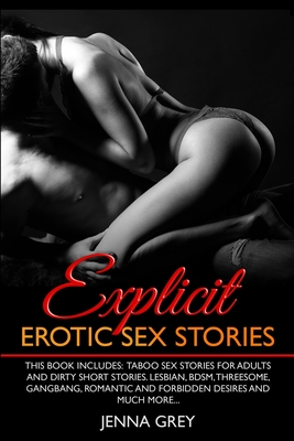 Explicit Erotic Sex Stories: This book includes: Taboo Sex Stories for Adults and Dirty Short Stories. Lesbian, BDSM, Threesome, Gangbang, Romantic Cover Image