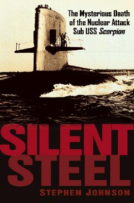Silent Steel: The Mysterious Death of the Nuclear Attack Sub USS Scorpion Cover Image