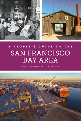 A PEOPLE'S GUIDE TO THE SAN FRANCISCO BAY AREA - By Rachel Brahinsky, Alexander Tarr, Bruce Rinehart (By (photographer))