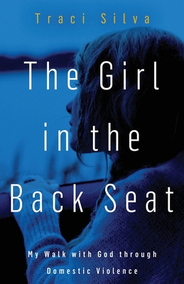 The Girl in the Back Seat: My Walk with God through Domestic Violence Cover Image