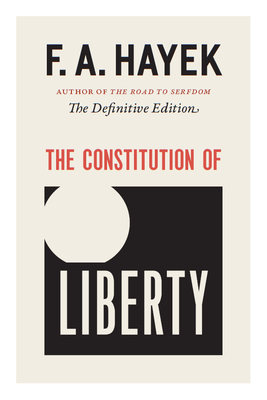 The Constitution of Liberty: The Definitive Edition (The Collected Works of F. A. Hayek #17) Cover Image