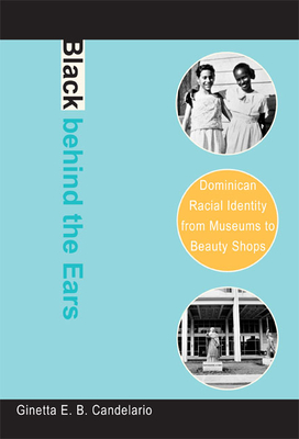 Black Behind the Ears: Dominican Racial Identity from Museums to Beauty Shops Cover Image