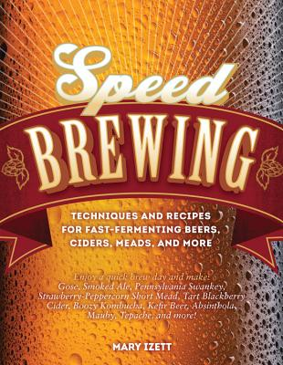 Speed Brewing: Techniques and Recipes for Fast-Fermenting Beers, Ciders, Meads, and More Cover Image