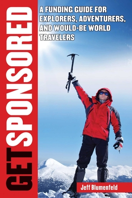 Get Sponsored: A Funding Guide for Explorers, Adventurers, and Would-Be World Travelers Cover Image