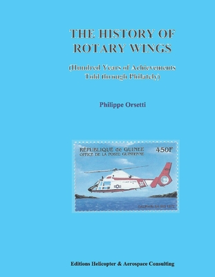 The History of Rotary Wings: Hundred Years of Achievements Told Through Philately Cover Image