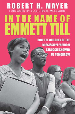 In the Name of Emmett Till: How the Children of the Mississippi Freedom Struggle Showed Us Tomorrow Cover Image