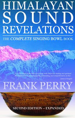 Himalayan Sound Revelations: The Complete Singing Bowl Book Cover Image