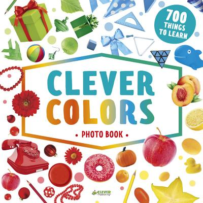 Clever Colors Photo Book: 700 Things To Learn (Clever Search And Count) Cover Image