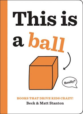 Books That Drive Kids CRAZY!: This Is a Ball Cover Image