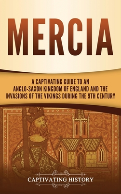 Mercia: A Captivating Guide to an Anglo-Saxon Kingdom of England and the Invasions of the Vikings during the 9th Century Cover Image