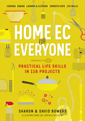 Home Ec for Everyone: Practical Life Skills in 118 Projects: Cooking · Sewing · Laundry & Clothing · Domestic Arts · Life Skills Cover Image