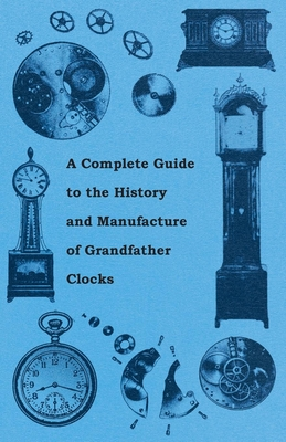 A Complete Guide to the History and Manufacture of Grandfather Clocks Cover Image