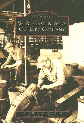 W.R. Case & Sons Cutlery Company (Images of America (Arcadia Publishing)) Cover Image