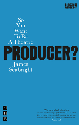 So You Want to Be a Theatre Producer? (Nick Hern Books) Cover Image