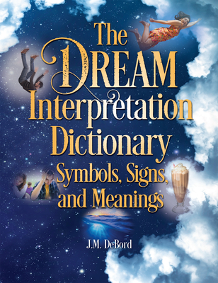 The Dream Interpretation Dictionary: Symbols, Signs, and Meanings Cover Image