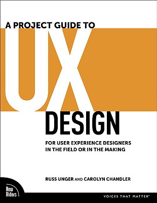 A Project Guide to UX Design: For User Experience Designers in the Field or in the Making Cover Image