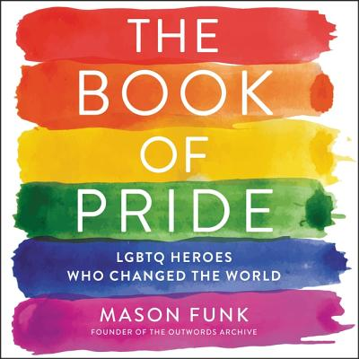 The Book of Pride Lib/E: Lgbtq Heroes Who Changed the World Cover Image