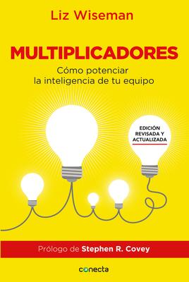 Multiplicadores. Edición revisada y actualizada: Cómo potenciar la inteligencia de tu equipo / Multipliers How the Best Leaders Make Everyone Smarter Cover Image