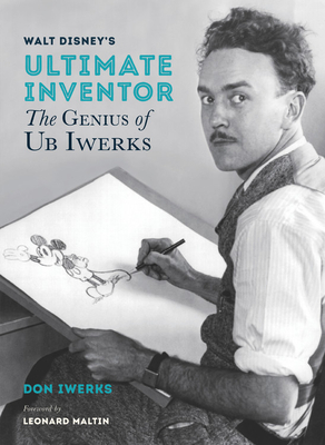 Walt Disney's Ultimate Inventor: The Genius of Ub Iwerks (Disney Editions Deluxe) Cover Image