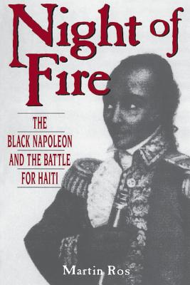 Night Of Fire: The Black Napoleon And The Battle For Haiti Cover Image