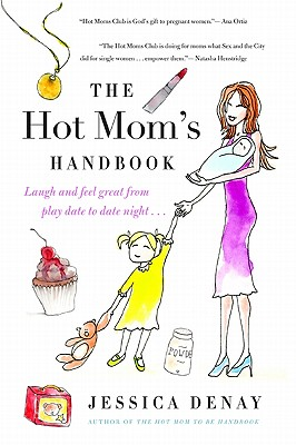 The Hot Mom's Handbook: Laugh and Feel Great from Playdate to Date Night... Cover Image
