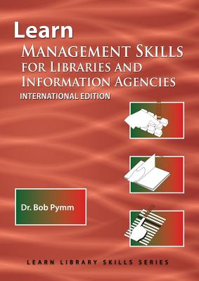 Learn Management Skills for Libraries and Information Agencies (International Edition) (Learn Library Skills #5) Cover Image