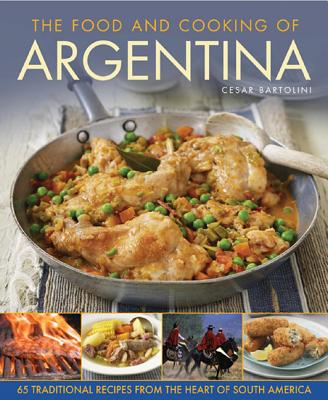 The Food and Cooking of Argentina: 65 Traditional Recipes from the Heart of South America Cover Image
