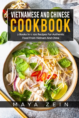 Vietnamese And Chinese Cookbook: 2 Books In 1: 100 Recipes For Authentic Food From Vietnam And China Cover Image